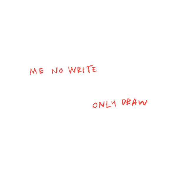 Me no write, only draw